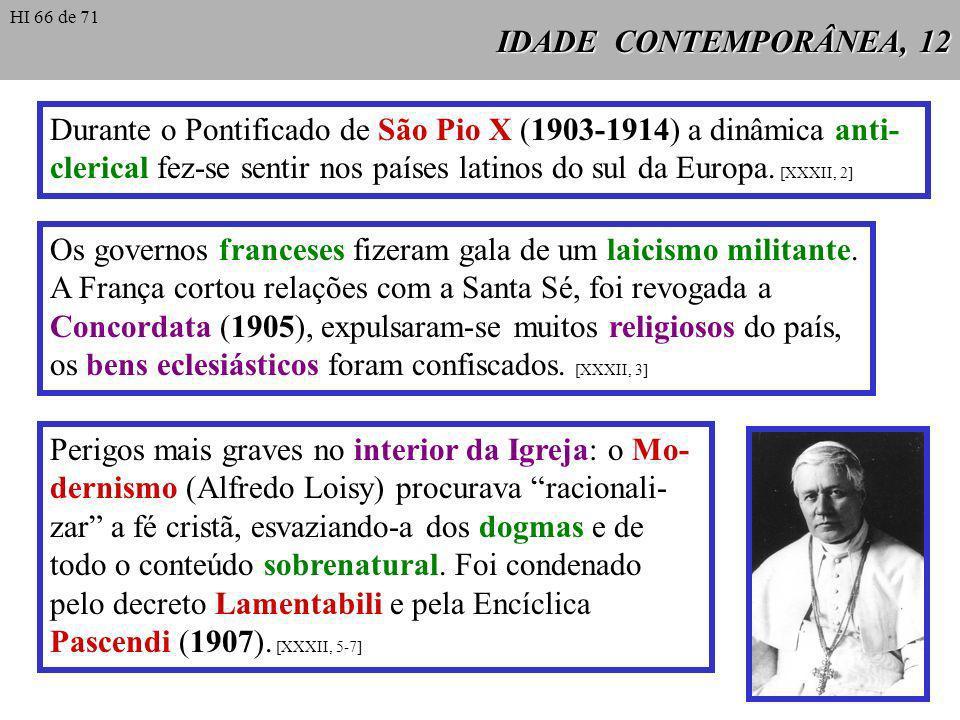 Durante o Pontificado de São Pio X (1903-1914) a dinâmica anti-