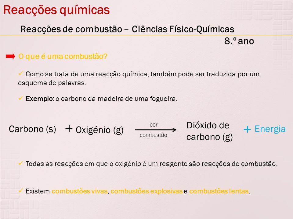 Reacções químicas Reacções de combustão – Ciências Físico-Químicas 8.º ano. O que é uma combustão