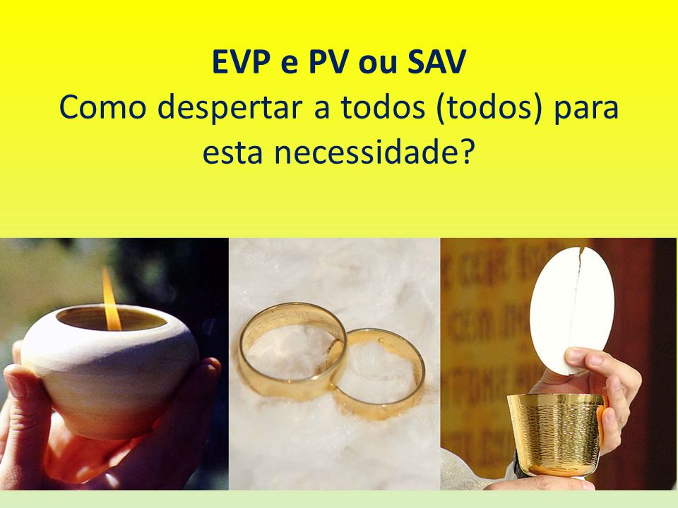 EVP e PV ou SAV Como despertar a todos (todos) para esta necessidade