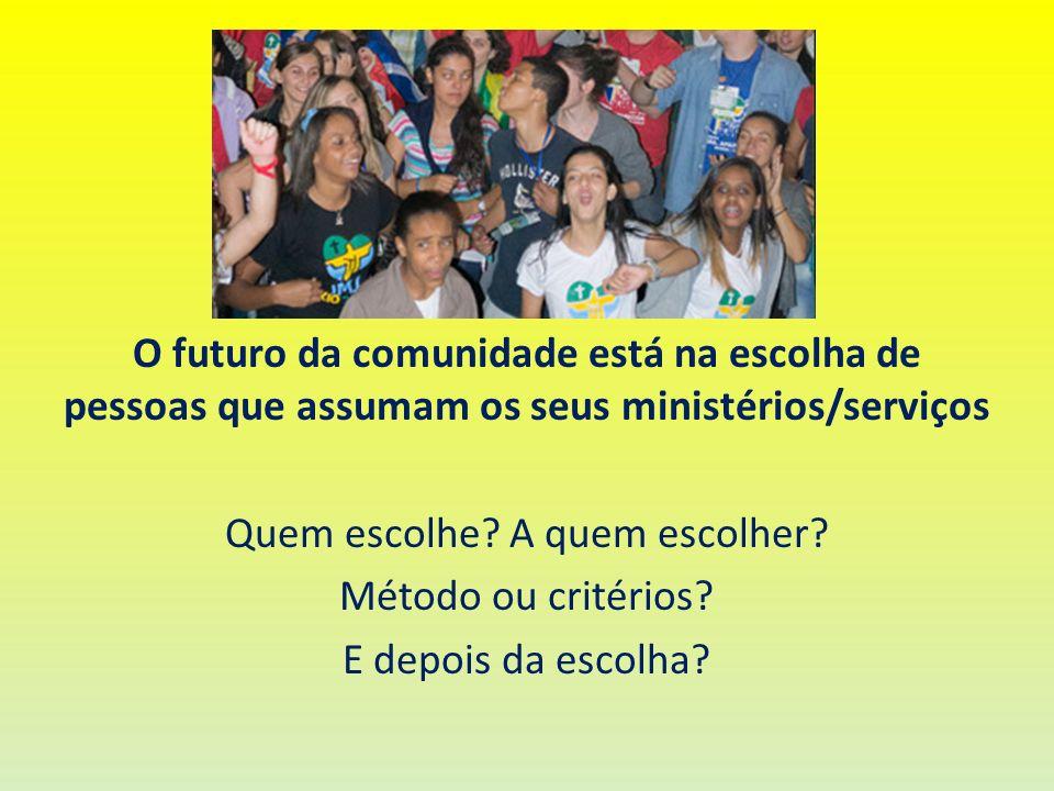 O futuro da comunidade está na escolha de pessoas que assumam os seus ministérios/serviços Quem escolhe.