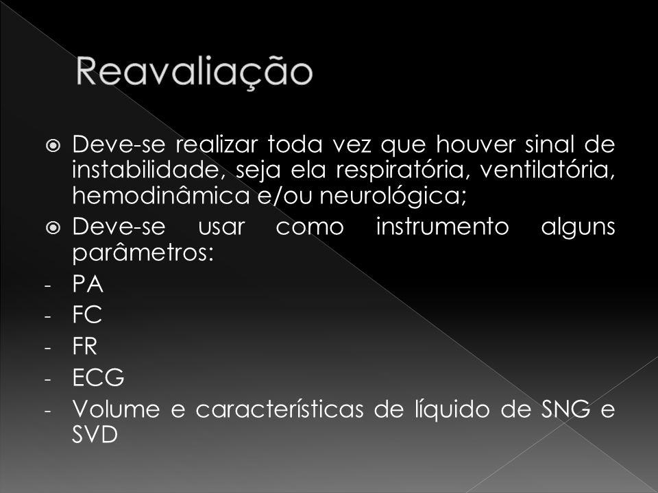 Reavaliação Deve-se realizar toda vez que houver sinal de instabilidade, seja ela respiratória, ventilatória, hemodinâmica e/ou neurológica;