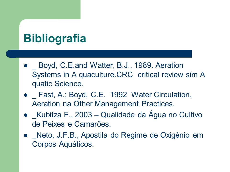 Bibliografia _ Boyd, C.E.and Watter, B.J., 1989. Aeration Systems in A quaculture.CRC critical review sim A quatic Science.