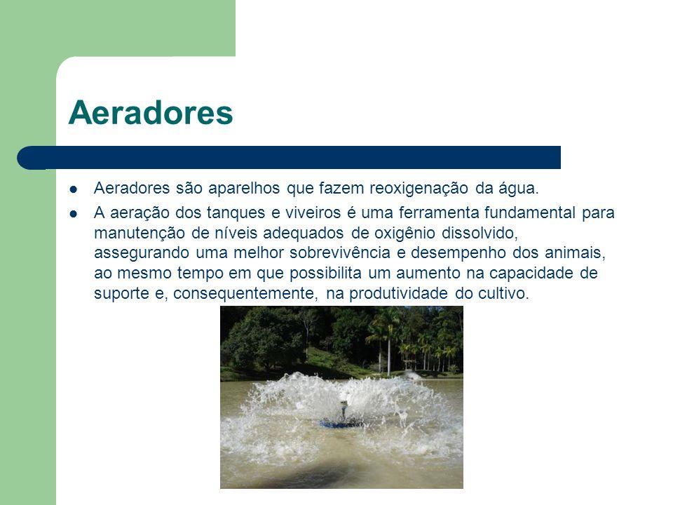 Aeradores Aeradores são aparelhos que fazem reoxigenação da água.