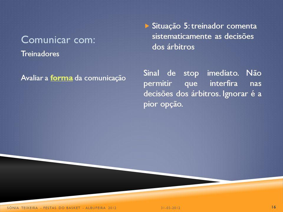 Comunicar com: Situação 5: treinador comenta sistematicamente as decisões dos árbitros.