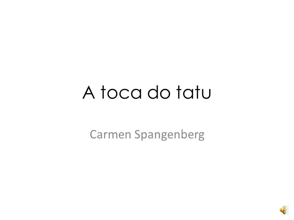 A toca do tatu Carmen Spangenberg