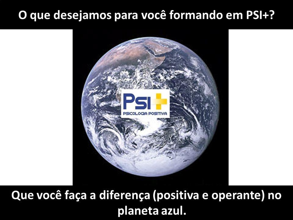 O que desejamos para você formando em PSI+