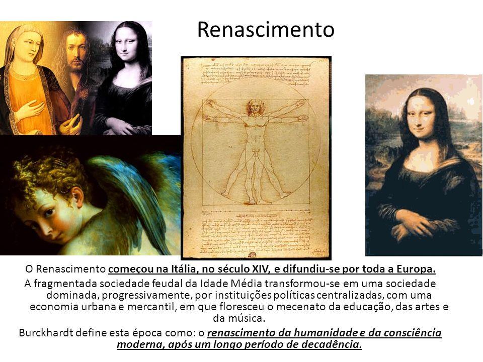 Renascimento O Renascimento começou na Itália, no século XIV, e difundiu-se por toda a Europa.