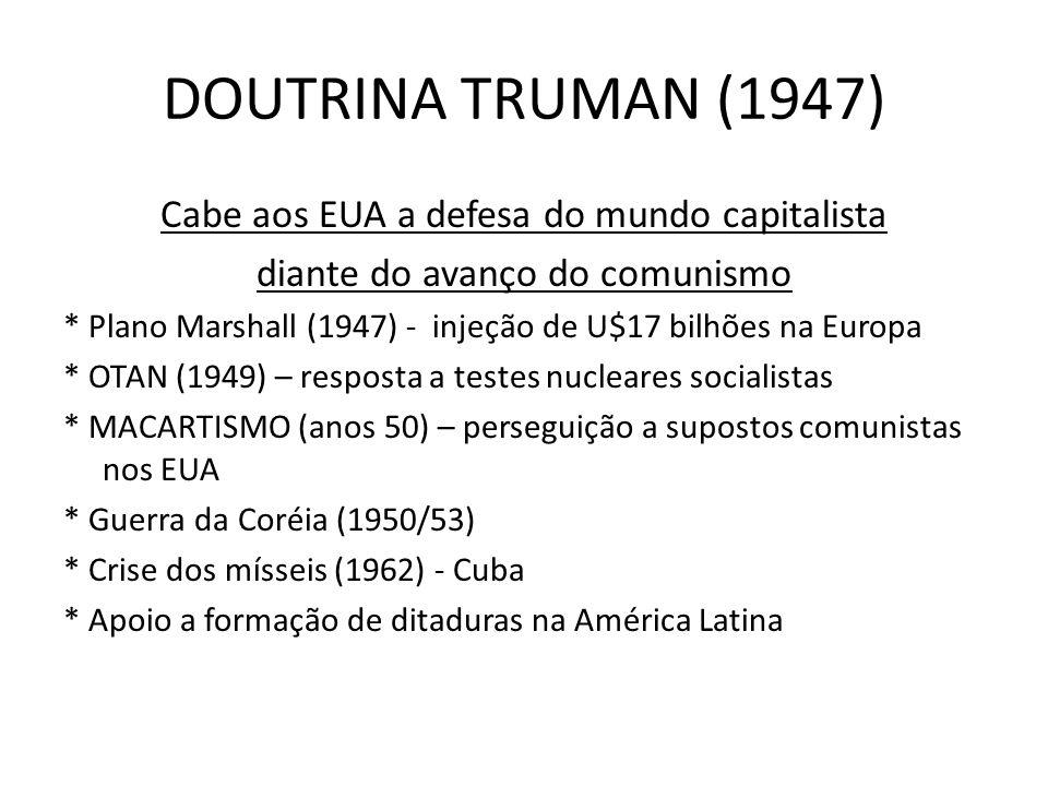 DOUTRINA TRUMAN (1947) Cabe aos EUA a defesa do mundo capitalista
