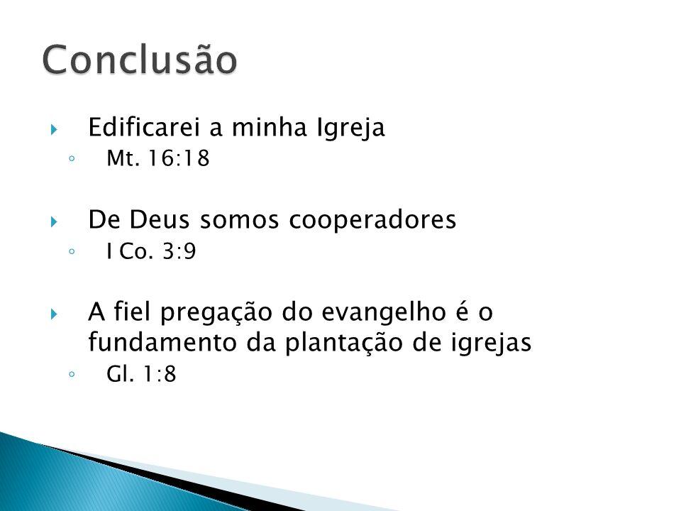 Conclusão Edificarei a minha Igreja De Deus somos cooperadores