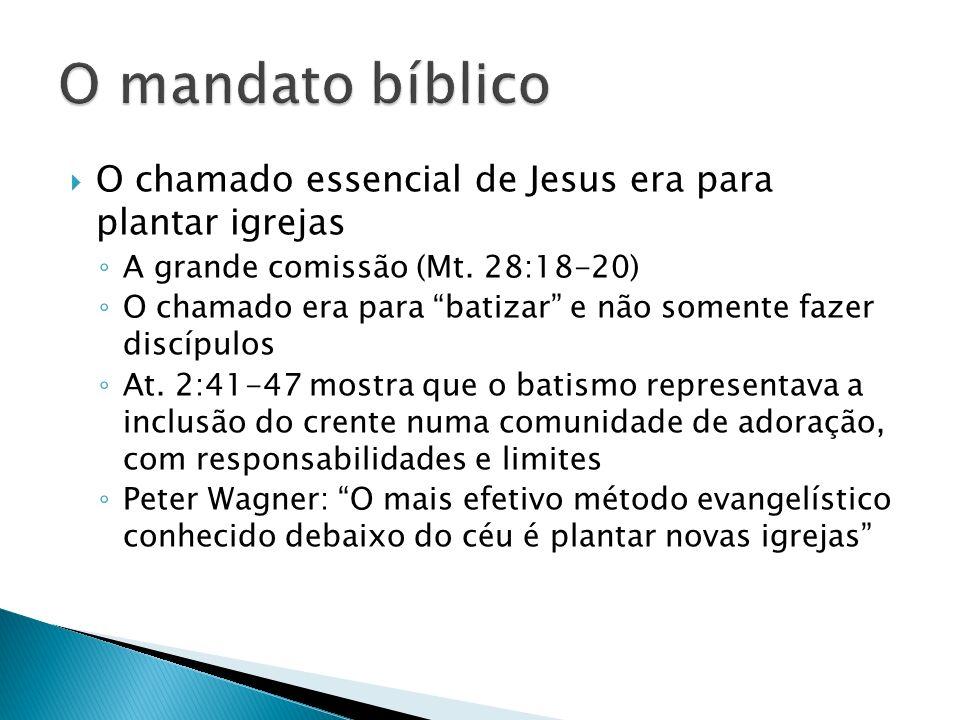 O mandato bíblico O chamado essencial de Jesus era para plantar igrejas. A grande comissão (Mt. 28:18-20)