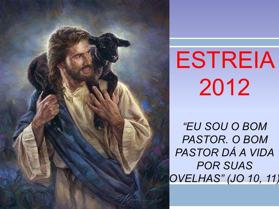 Estreia 2012 Eu sou o Bom Pastor