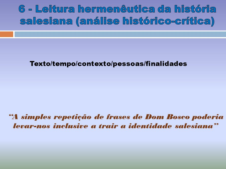 6 - Leitura hermenêutica da história salesiana (análise histórico-crítica)