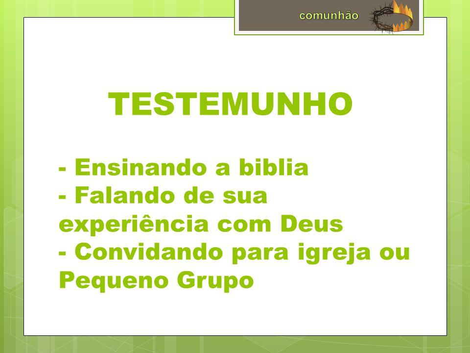TESTEMUNHO - Ensinando a biblia - Falando de sua experiência com Deus - Convidando para igreja ou Pequeno Grupo.