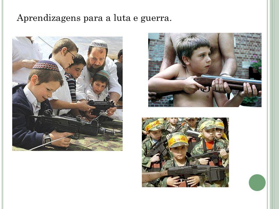 Aprendizagens para a luta e guerra.