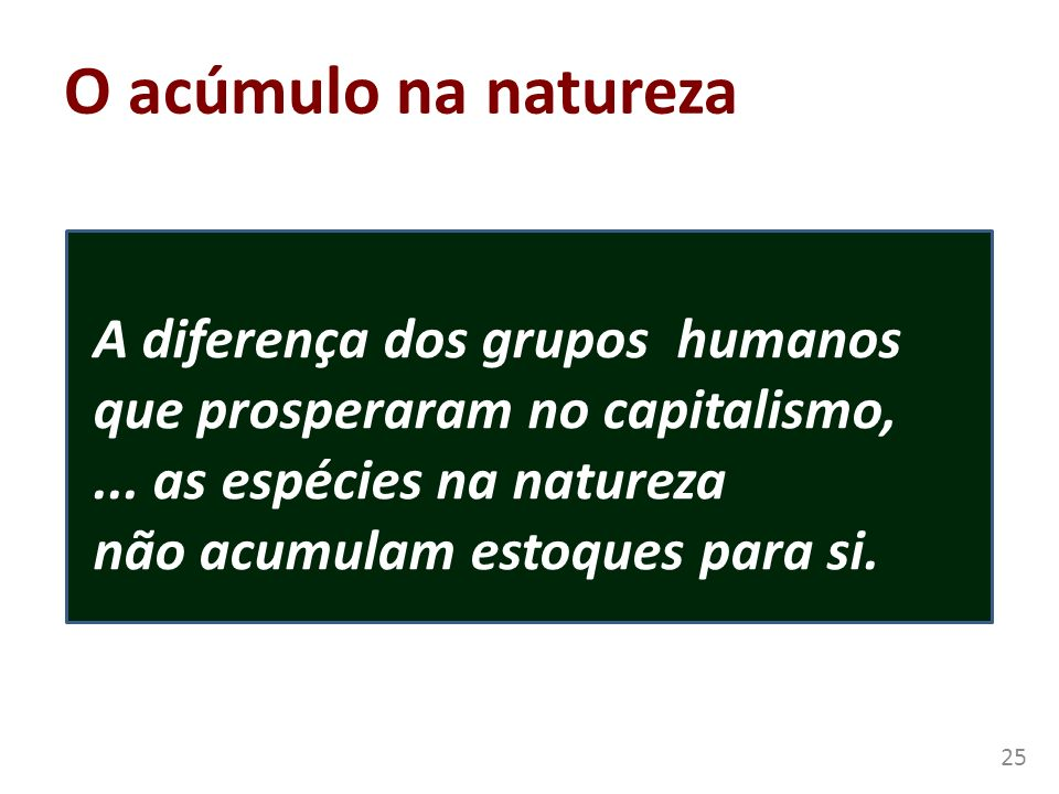 O acúmulo na natureza A diferença dos grupos humanos que prosperaram no capitalismo, ...