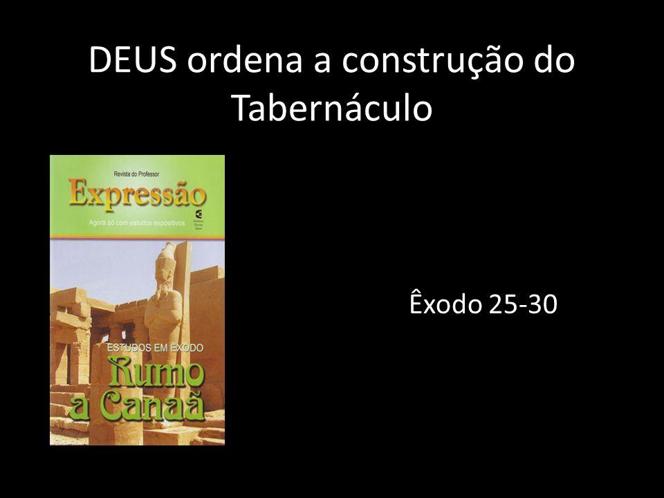 DEUS ordena a construção do Tabernáculo