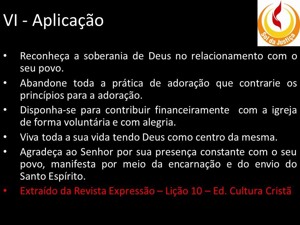 VI - Aplicação Reconheça a soberania de Deus no relacionamento com o seu povo.