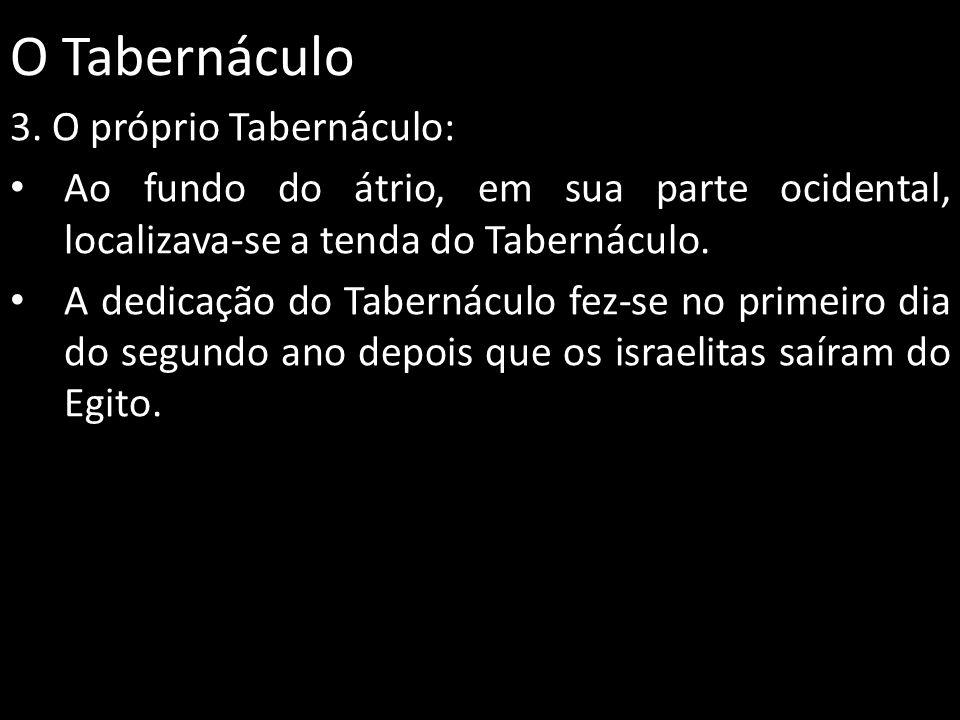 O Tabernáculo 3. O próprio Tabernáculo: