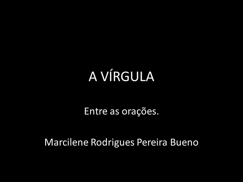 Entre as orações. Marcilene Rodrigues Pereira Bueno