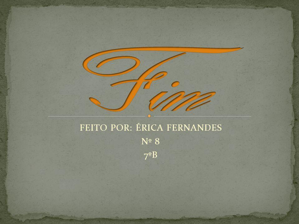 FEITO POR: ÉRICA FERNANDES Nº 8 7ºB