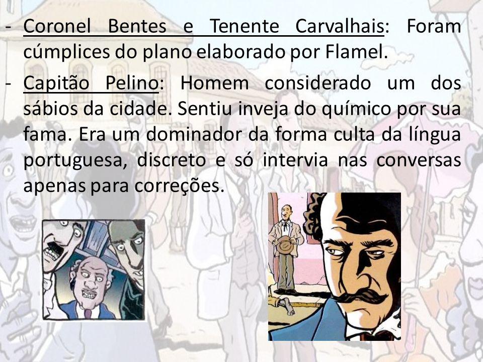 Coronel Bentes e Tenente Carvalhais: Foram cúmplices do plano elaborado por Flamel.