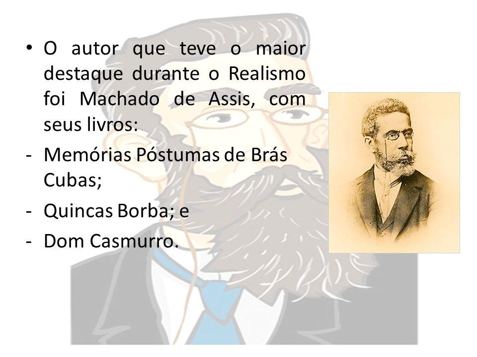 O autor que teve o maior destaque durante o Realismo foi Machado de Assis, com seus livros: