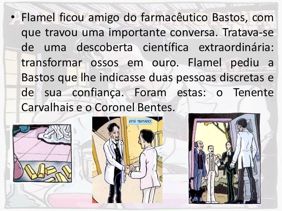 Flamel ficou amigo do farmacêutico Bastos, com que travou uma importante conversa.
