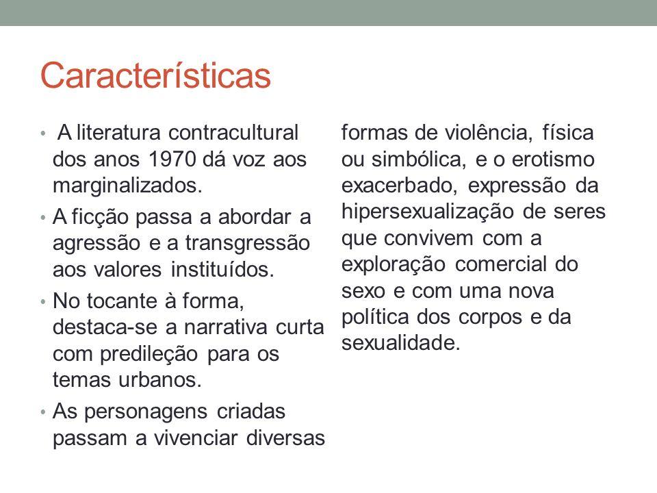 Características A literatura contracultural dos anos 1970 dá voz aos marginalizados.
