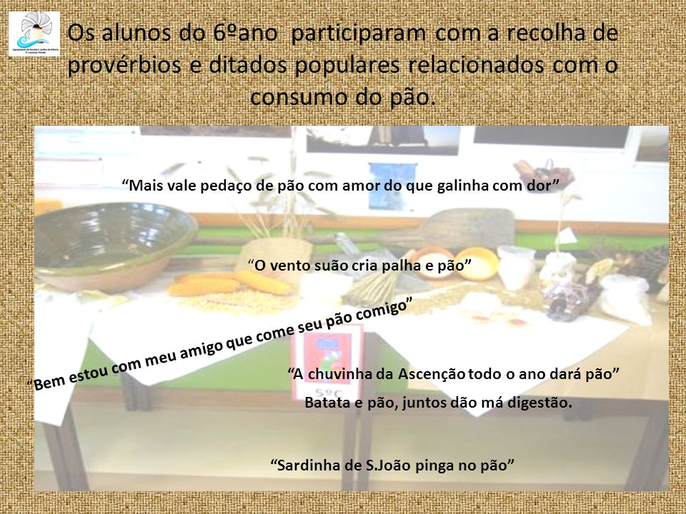 Os alunos do 6ºano participaram com a recolha de provérbios e ditados populares relacionados com o consumo do pão.