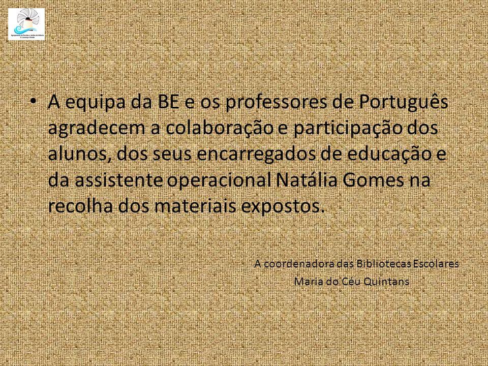 A equipa da BE e os professores de Português agradecem a colaboração e participação dos alunos, dos seus encarregados de educação e da assistente operacional Natália Gomes na recolha dos materiais expostos.