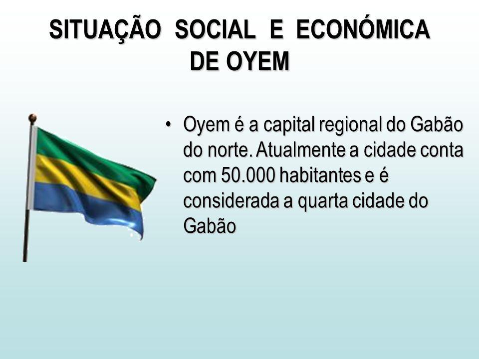 SITUAÇÃO SOCIAL E ECONÓMICA DE OYEM