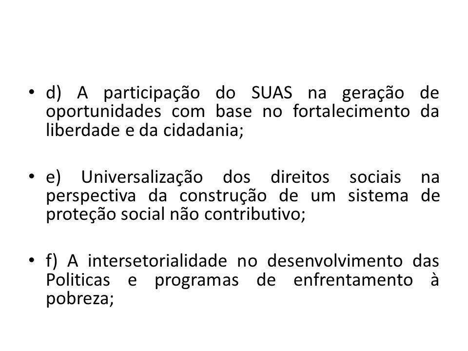 d) A participação do SUAS na geração de oportunidades com base no fortalecimento da liberdade e da cidadania;