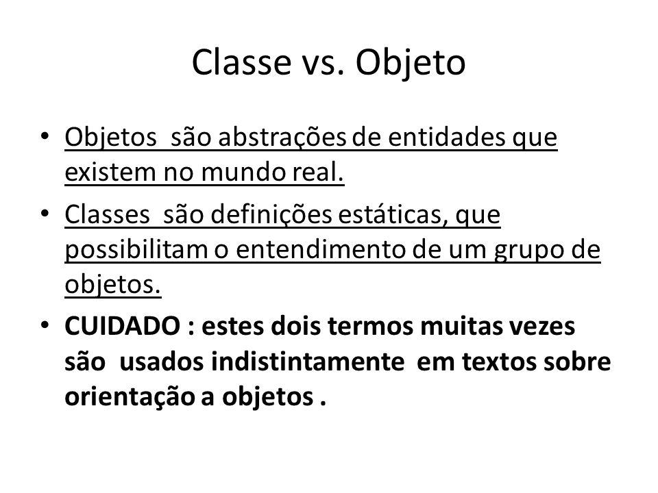 Classe vs. Objeto Objetos são abstrações de entidades que existem no mundo real.