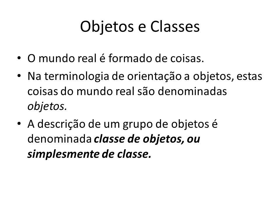 Objetos e Classes O mundo real é formado de coisas.