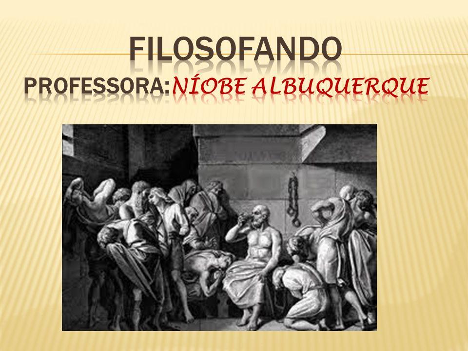 FILOSOFANDO PROFESSORA:NÍOBE ALBUQUERQUE