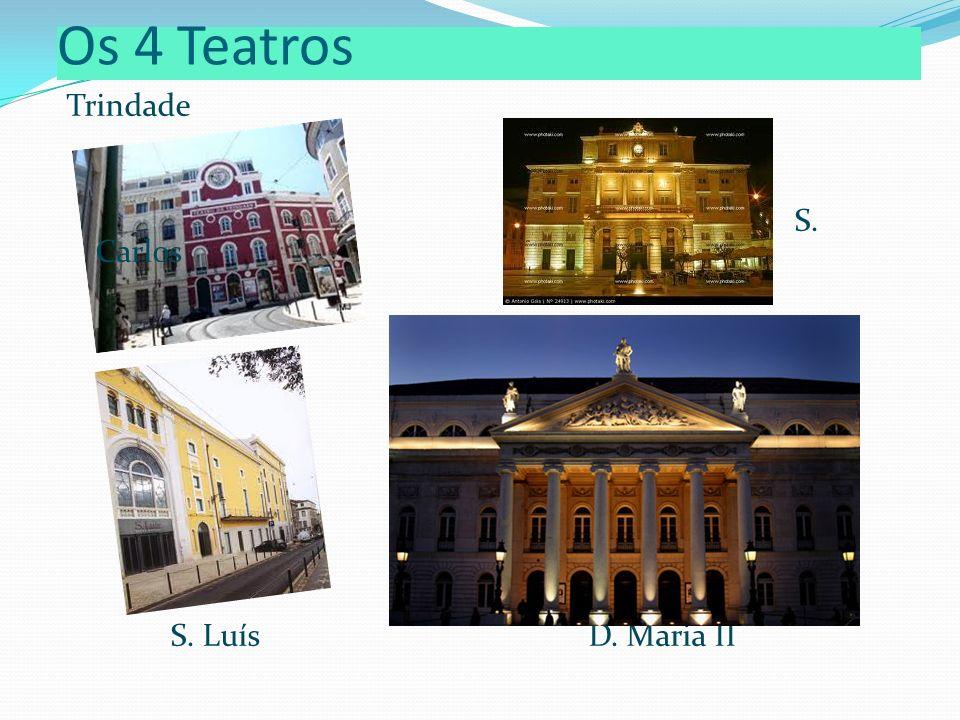 Os 4 Teatros Trindade S. Carlos S. Luís D. Maria II