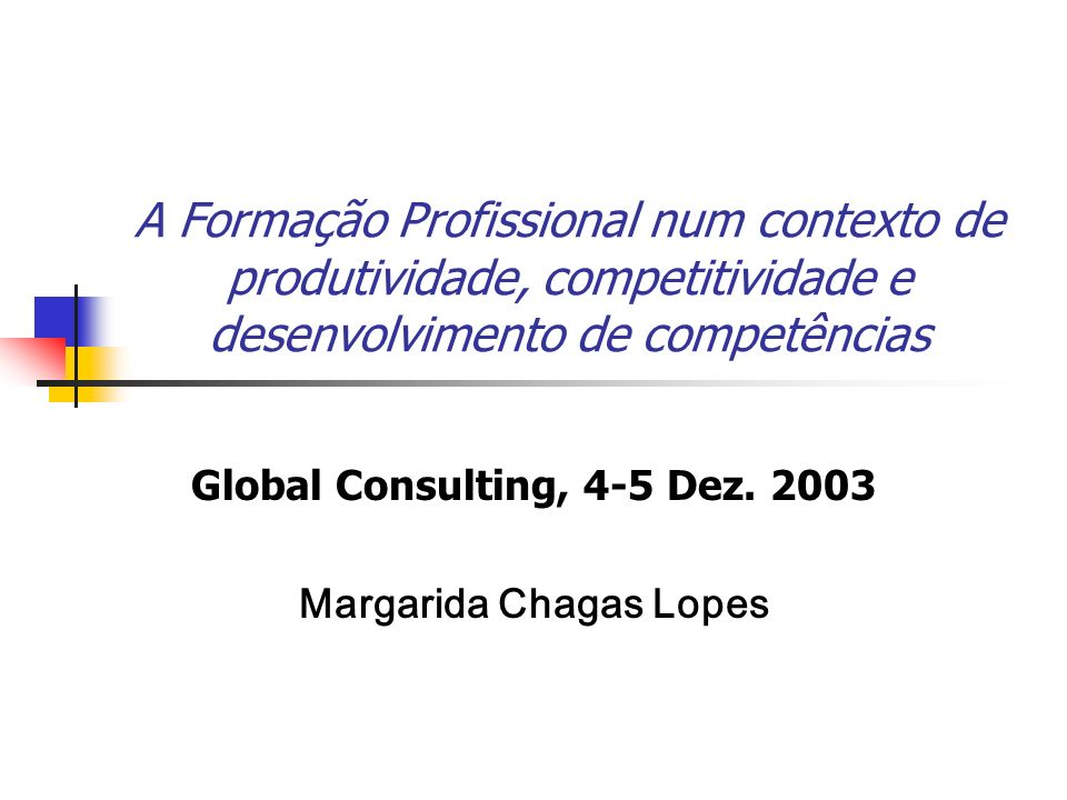 Global Consulting, 4-5 Dez. 2003 Margarida Chagas Lopes