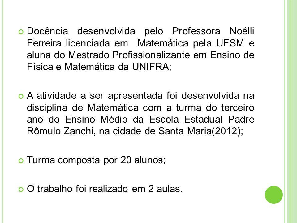 Docência desenvolvida pelo Professora Noélli Ferreira licenciada em Matemática pela UFSM e aluna do Mestrado Profissionalizante em Ensino de Física e Matemática da UNIFRA;