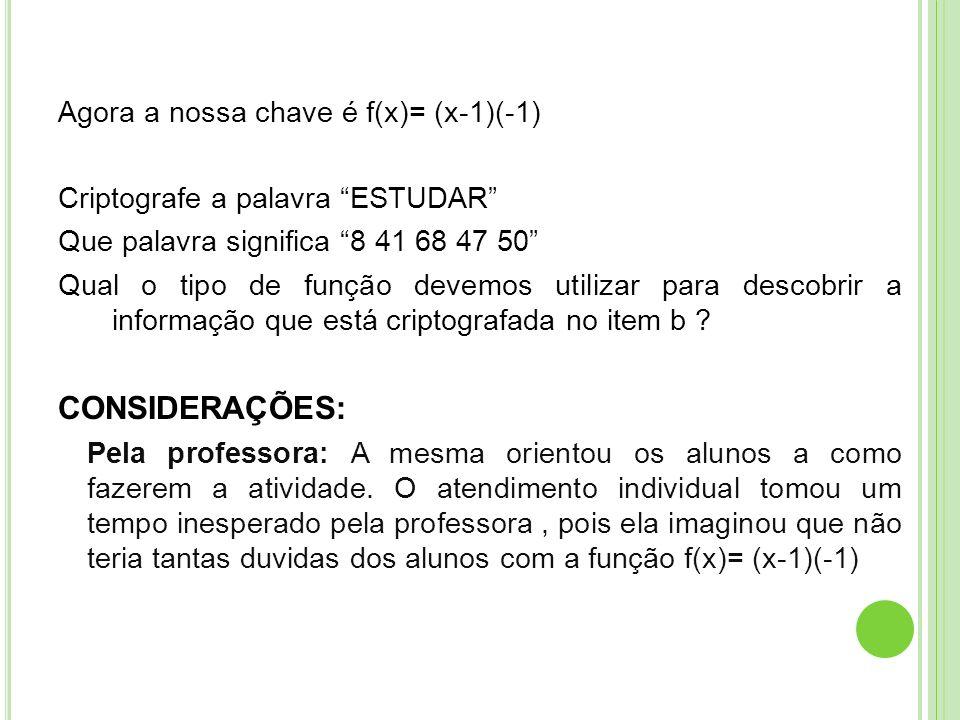 CONSIDERAÇÕES: Agora a nossa chave é f(x)= (x-1)(-1)