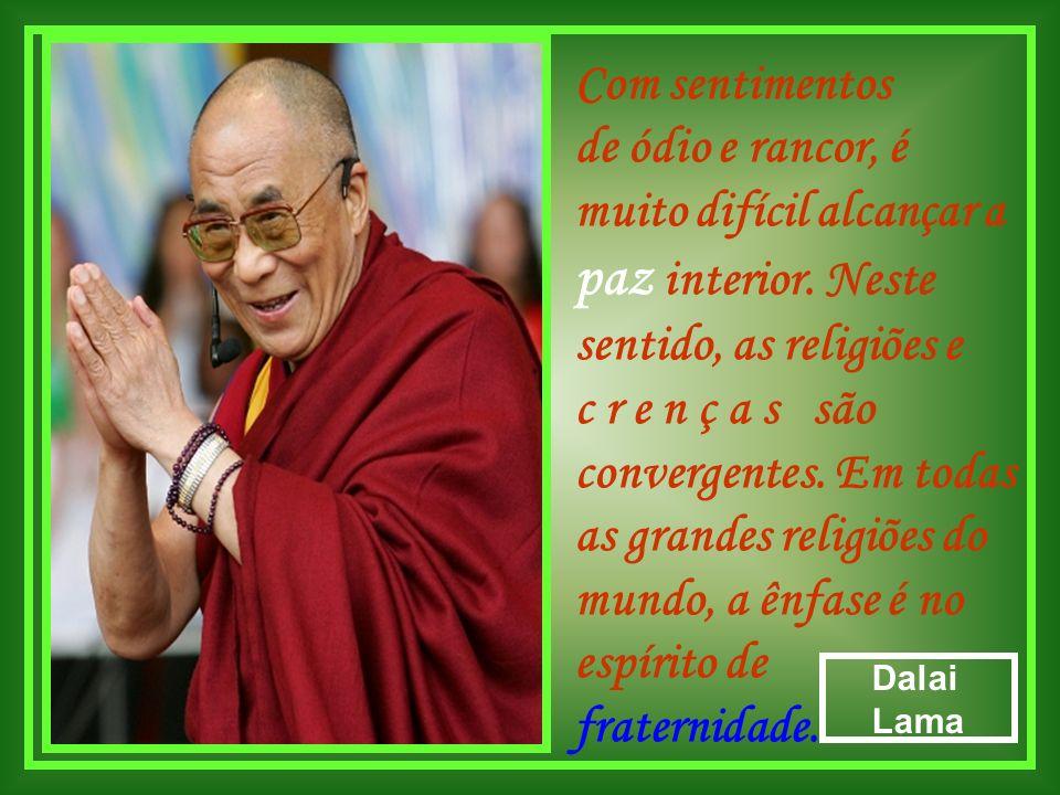 Com sentimentos de ódio e rancor, é muito difícil alcançar a paz interior. Neste sentido, as religiões e c r e n ç a s são convergentes. Em todas as grandes religiões do mundo, a ênfase é no espírito de fraternidade.