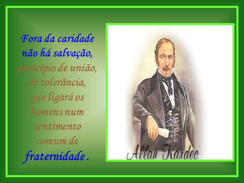 Fora da caridade não há salvação, princípio de união, de tolerância, que ligará os homens num sentimento comum de fraternidade .