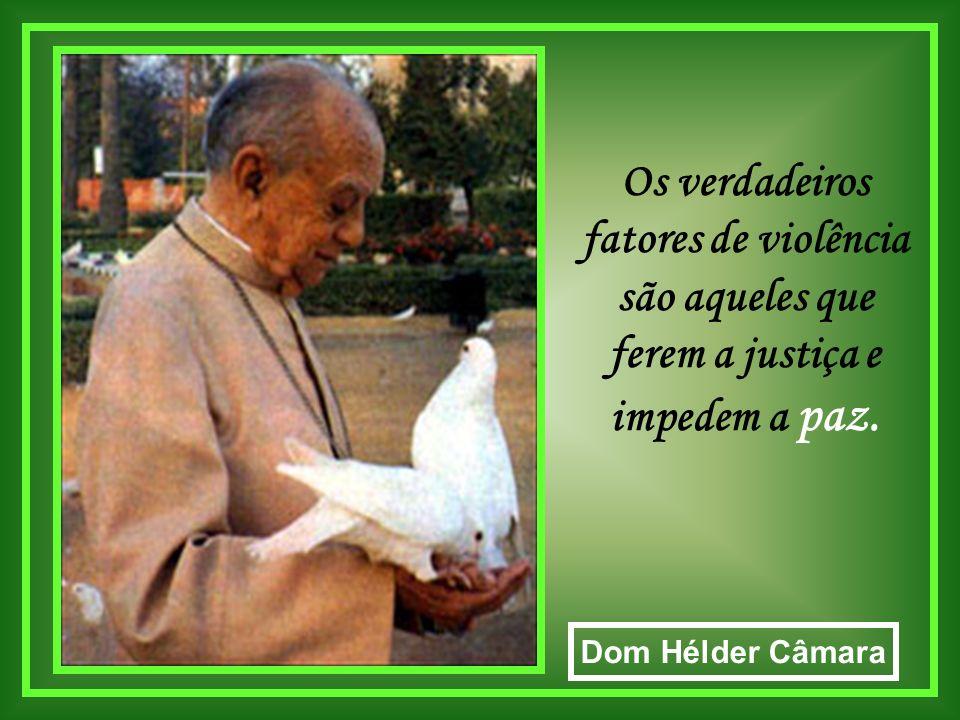 Os verdadeiros fatores de violência são aqueles que ferem a justiça e impedem a paz.