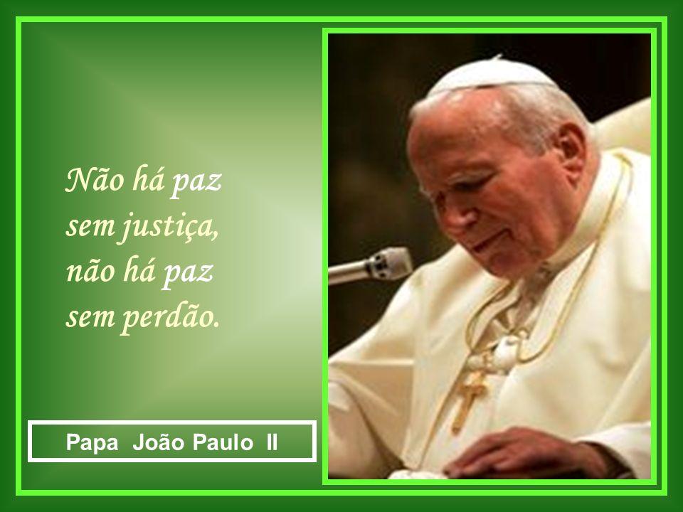 Não há paz sem justiça, não há paz sem perdão.