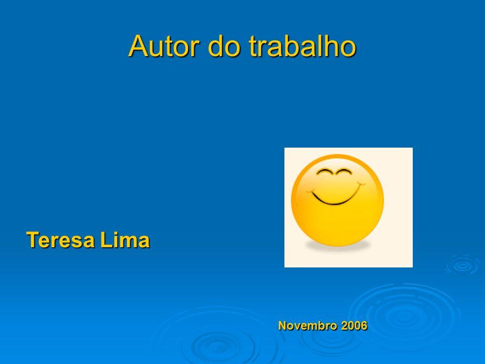 Autor do trabalho Teresa Lima Novembro 2006