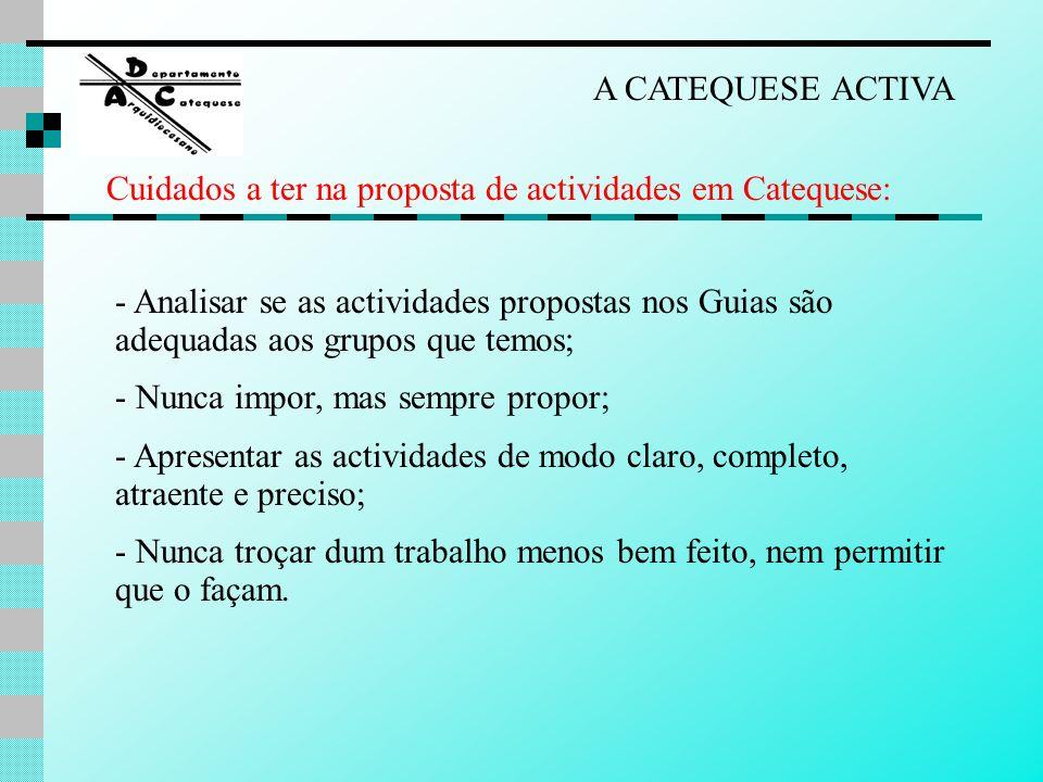 A CATEQUESE ACTIVA Cuidados a ter na proposta de actividades em Catequese: