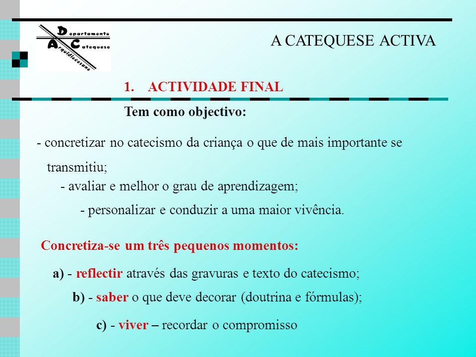 A CATEQUESE ACTIVA ACTIVIDADE FINAL Tem como objectivo: