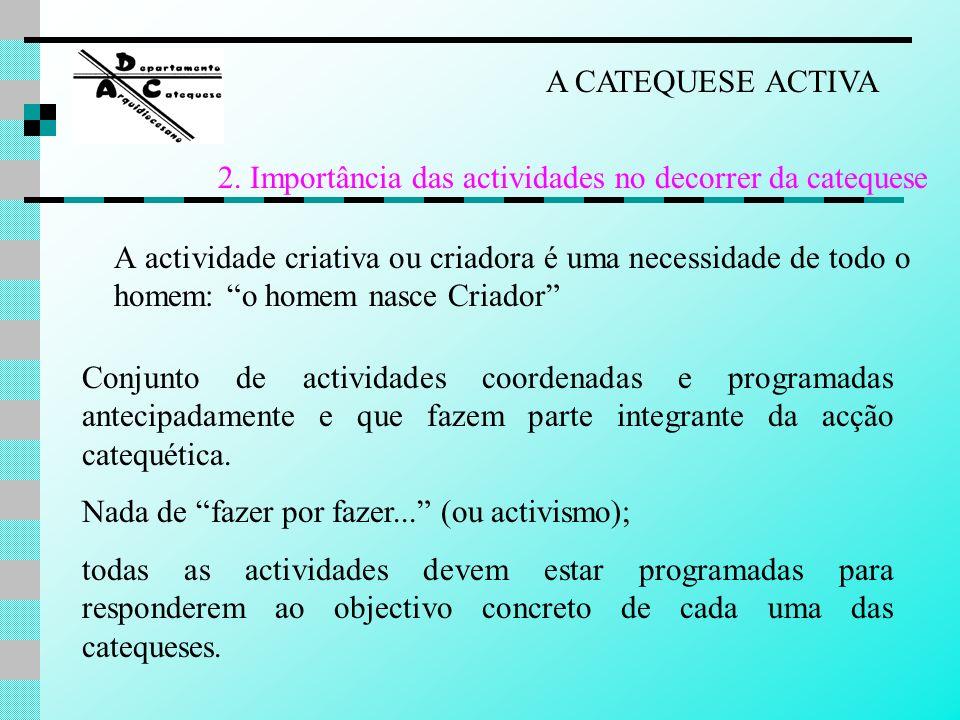A CATEQUESE ACTIVA 2. Importância das actividades no decorrer da catequese.