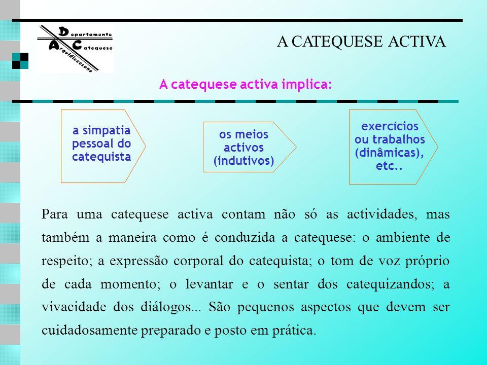 A CATEQUESE ACTIVA A catequese activa implica: a simpatia pessoal do catequista. exercícios ou trabalhos (dinâmicas), etc..