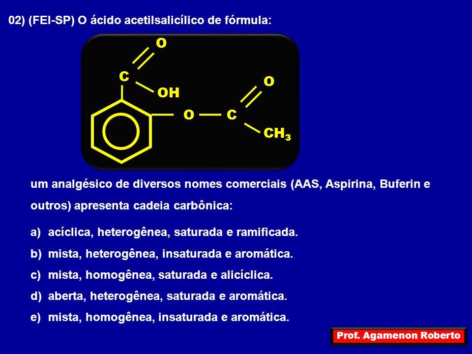 O C OH CH3 02) (FEI-SP) O ácido acetilsalicílico de fórmula:
