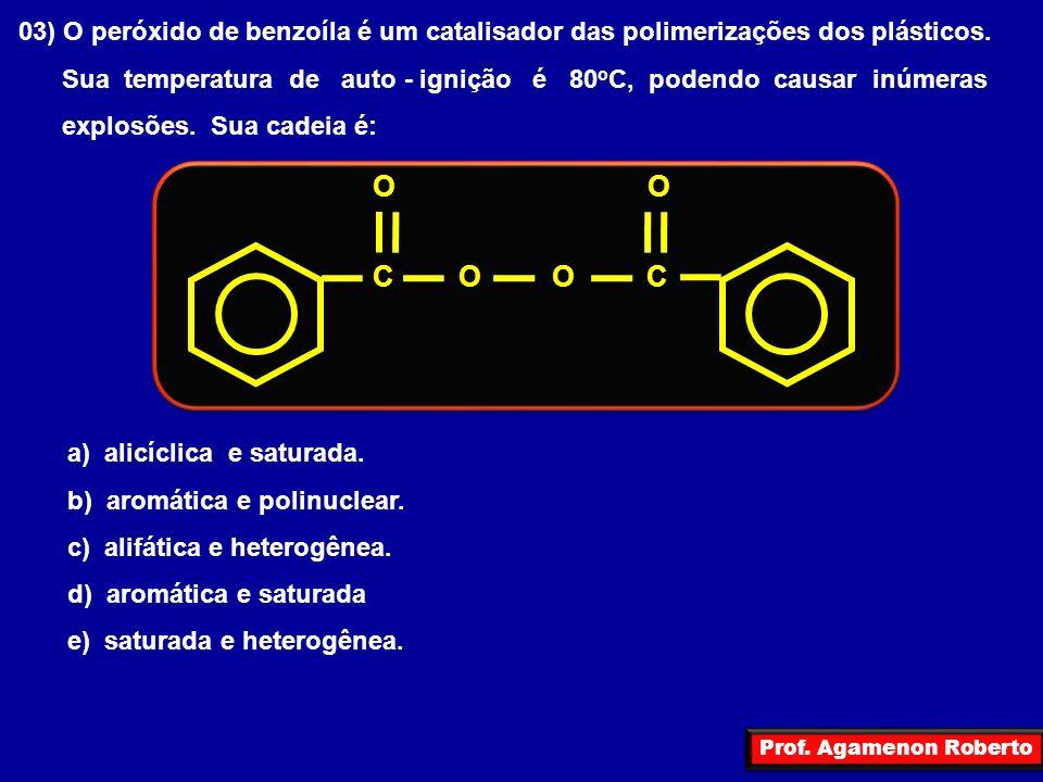 03) O peróxido de benzoíla é um catalisador das polimerizações dos plásticos.